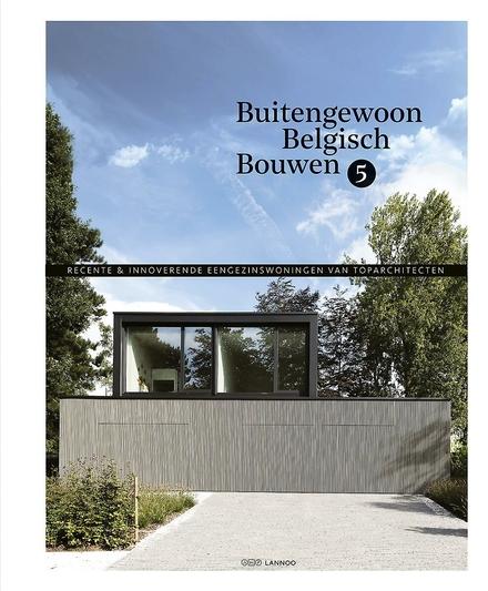 Buitengewoon Belgisch bouwen. 5, Recente innoverende eengezinswoningen van toparchitecten