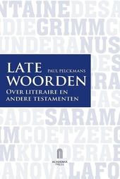 Late woorden : over literaire en andere testamenten