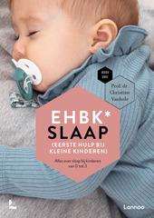 EHBK* slaap : (eerste hulp bij kleine kindjes) : een slaapgids voor kinderen van 0 tot 3 jaar