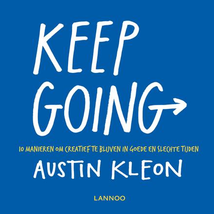 Keep going : tien manieren om creatief te blijven in goede en in slechte tijden