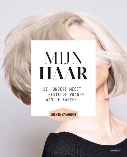 Mijn haar : de honderd meest gestelde vragen aan de kapper