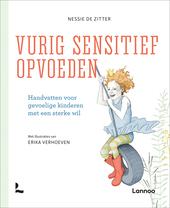 Vurig sensitief opvoeden : handvaten voor gevoelige kinderen met een sterke wil