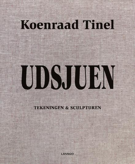 UDSJUEN - Koenraad Tinel : sculpturen, tekeningen