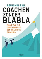 Coachen zonder blabla : maak van elk coachgesprek een krachtige ervaring