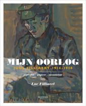 Mijn oorlog : Juul Filliaert 1914-1918 : journalist-uitgever-verzamelaar