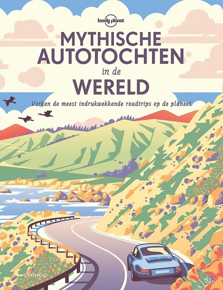 Mythische autotochten in de wereld : verken de meest indrukwekkende roadtrips op de planeet