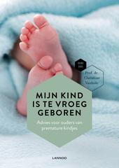 Mijn kind is te vroeg geboren : advies voor ouders van premature kindjes