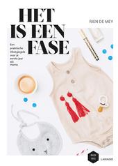 Het is een fase : een praktische lifestylegids voor je eerste jaar als mama