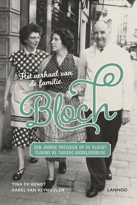 Het verhaal van de familie Bloch : een Joodse patissier op de vlucht tijdens de Tweede Wereldoorlog - Het oorlogsverhaal van een Gentse familie voor Gentenaars