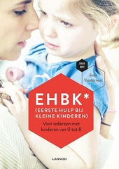 EHBK* : (eerste hulp bij kleine kinderen) : voor iedereen met kinderen van 0 tot 8