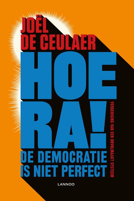 Hoera! De democratie is niet perfect : verdediging van een onvolmaakt systeem