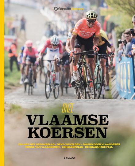 Onze Vlaamse koersen : Omloop Het Nieuwsblad, Gent-Wevelgem, Dwars door Vlaanderen, Ronde van Vlaanderen, Scheldepr...