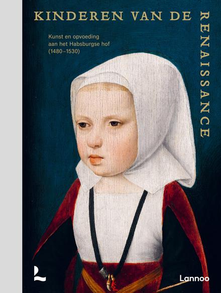 Kinderen van de Renaissance : kunst en opvoeding aan het Habsburgse hof (1480-1530)