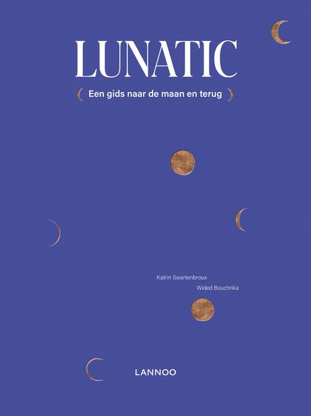 Lunatic : (een gids naar de maan en terug)