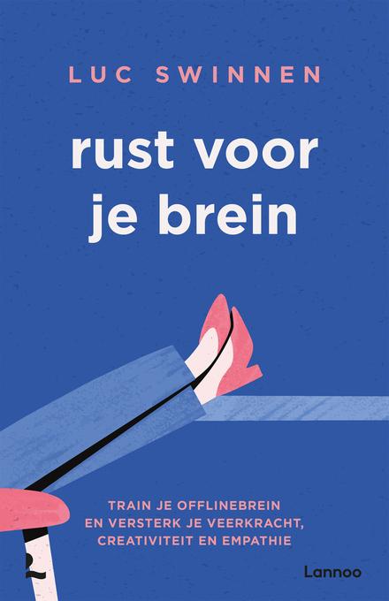 Rust voor je brein : train je offlinebrein en versterk je veerkracht, creativiteit en empathie