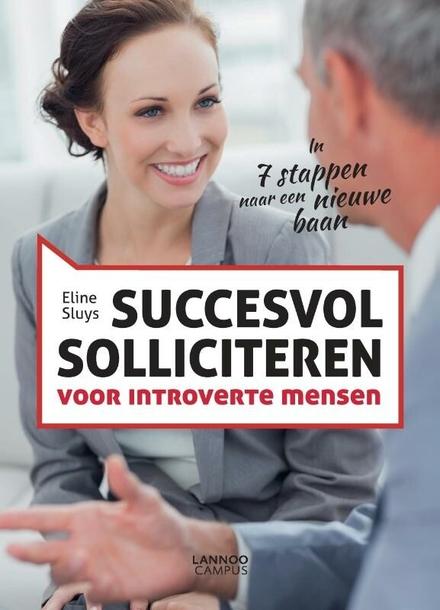 Succesvol solliciteren voor introverte mensen : in 7 stappen naar een nieuwe baan