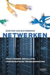 Netwerken : praktijkboek installatie, configuratie en troubleshooting