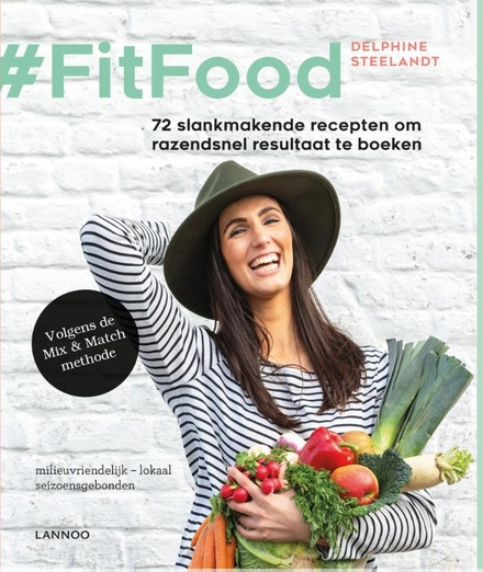 #FitFood : 72 slankmakende recepten om razendsnel resultaat te boeken : volgens de mix & match methode
