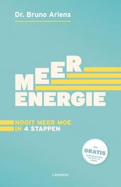Meer energie : nooit meer moe in 4 stappen