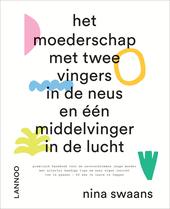 Het moederschap met twee vingers in de neus en één middelvinger in de lucht : praktisch handboek voor de onversch...
