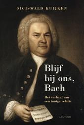 Blijf bij ons, Bach : het verhaal van een innige relatie