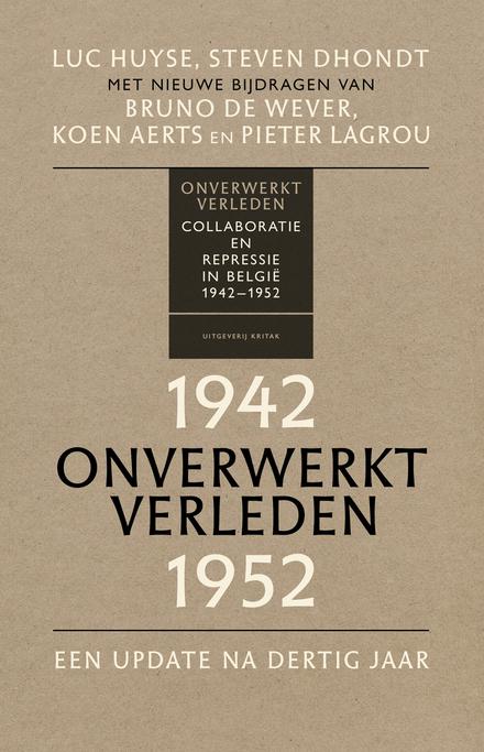 Onverwerkt verleden : collaboratie en repressie in België 1942-1952 : een update na dertig jaar
