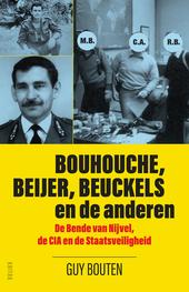 Bouhouche, Beijer, Beuckels en de anderen : de Bende van Nijvel, de CIA en de Staatsveiligheid