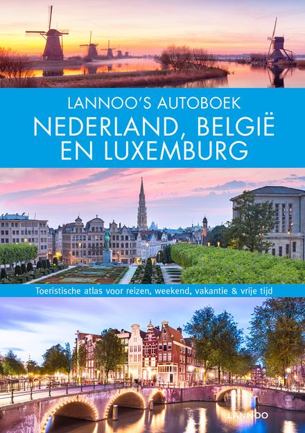 Lannoo's autoboek Nederland, België en Luxemburg : toeristische atlas voor reizen, weekend, vakantie & vrije tijd