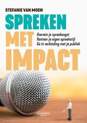Spreken met impact : overwin je spreekangst, hanteer je eigen spreekstijl, ga in verbinding met je publiek