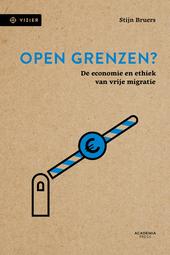 Open grenzen? : de economie en ethiek van vrije migratie