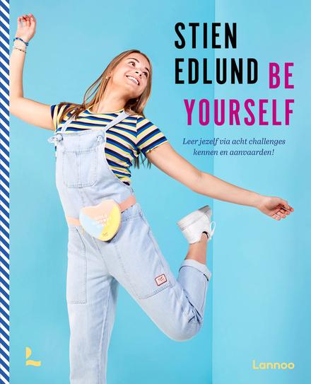 Be yourself : leer jezelf via acht challenges kennen & aanvaarden!