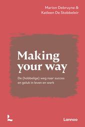 Making your way : de (hobbelige) weg naar succes en geluk in leven en werk