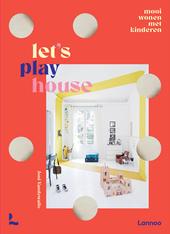 Let's play house : mooi wonen met kinderen