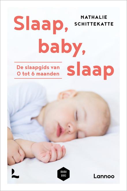 Slaap, baby, slaap : de slaapgids van 0 tot 6 maanden
