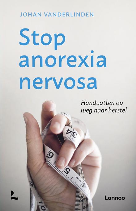 Stop anorexia nervosa : handvatten op weg naar herstel