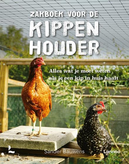 Zakboek voor de kippenhouder : alles wat je moet weten als je een kip in huis haalt