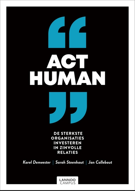 Act human : waarom succesvolle organisaties investeren in langdurige relaties