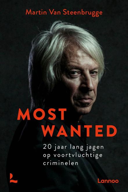 Most wanted : 20 jaar lang jagen op voortvluchtige criminelen