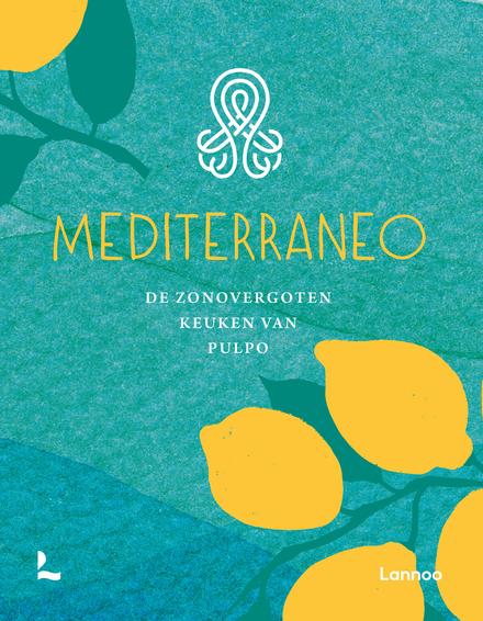 Mediterraneo : de zonovergoten keuken van Pulpo