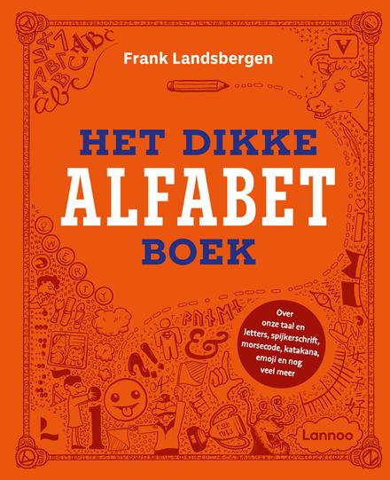 Het dikke alfabetboek : over onze taal en letters, spijkerschrift, morsecode, katakana, emoji nog veel meer