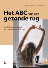 Het ABC van een gezonde rug : een holistische aanpak voor een leven zonder pijn