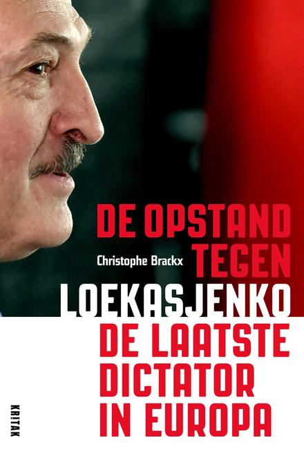 De opstand tegen Loekasjenko : de laatste dictator in Europa