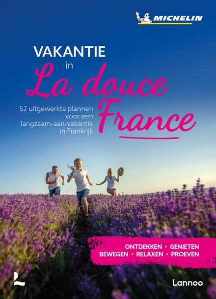 Vakantie in la douce France : 52 uitgewerkte plannen voor een langzaam-aan-vakantie in Frankrijk : ontdekken, genie...