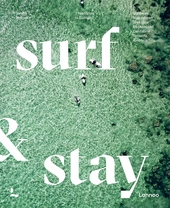 Surf & stay : 7 road trips in Europa : Cornwall, Vlaanderen, Bretagne, Baskenland, Cantabrië, Tenerife, Alentejo