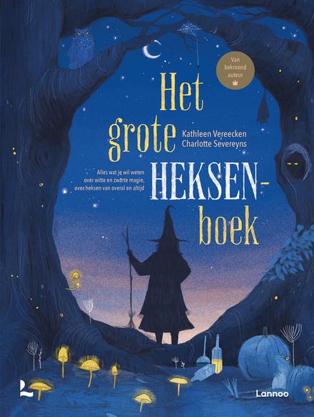 Het grote heksenboek : alles wat je wil weten over witte en zwarte magie, over heksen van overal en altijd
