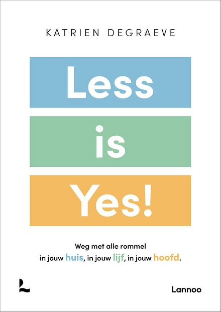 Less is yes! : weg met alle rommel in jouw huis, in jouw lijf, in jouw hoofd