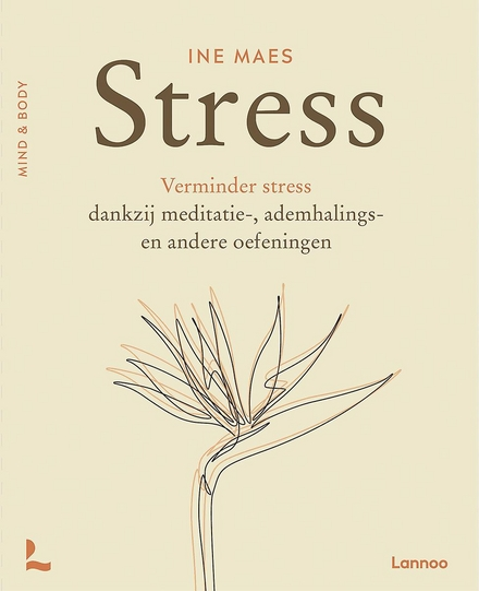 Stress : verminder stress met meditatie, ademhalingstechnieken en andere oefeningen