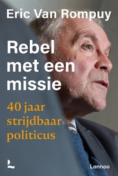 Rebel met een missie : 40 jaar strijdbaar politicus