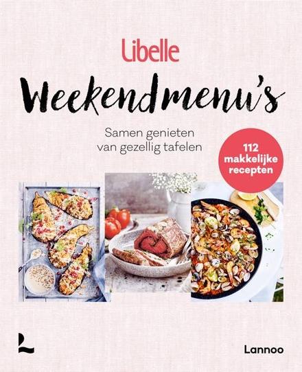 Libelle weekendmenu's : samen genieten van een gezellig tafelen