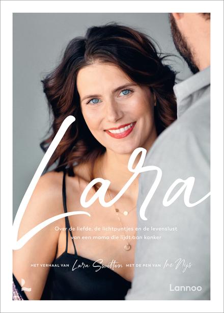 Lara : over de liefde, de lichtpuntjes en de levenslust van een mama die lijdt aan kanker
